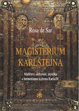 Magisterium Karlštejna:Malířství, alchymie, mystika a hermetismus u dvora Karla IV. - de Rosa Sar   Booksquad.ink