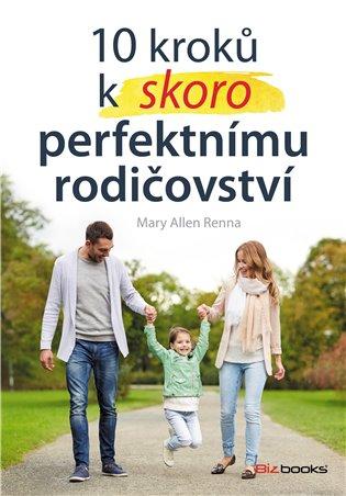 10 kroků k (skoro) perfektnímu rodičovství:Připravte své děti na život jaký je - Mary Ellen Renna | Booksquad.ink