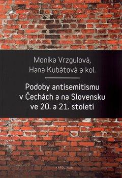Obálka titulu Podoby antisemitismu v Čechách a na Slovensku v 20. a 21. století
