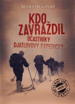 Obálka titulu Kdo zavraždil účastníky Djatlovovy expedice?