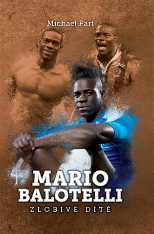 Mario Balotelli: zlobivé dítě - Michael Part   Booksquad.ink