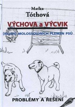 Výchova a výcvik. (nejen) molossoidních plemen psů - Maťka Tóthová