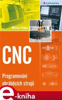CNC. Programování obráběcích strojů - Miloslav Štulpa e-kniha