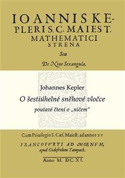 """O šestiúhelné sněhové vločce. poutavé čtení o """"ničem"""" - Johannes Kepler, Alena Šolcová"""