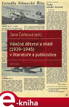 Válečné dětství a mládí (1939-1945) v literatuře a publicistice e-kniha