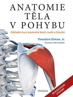 Anatomie těla v pohybu. Základní kurz anatomie kostí, svalů a kloubů - Theodore Dimon