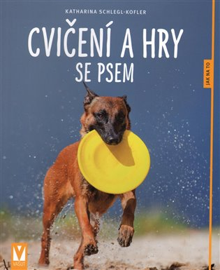 Cvičení a hry se psem - Katharina Schlegl-Kofler | Booksquad.ink
