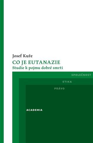 Co je eutanazie:Studie k pojmu dobré smrti - Josef Kuře | Booksquad.ink