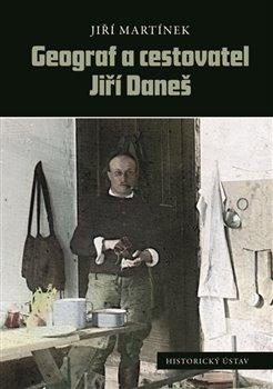 Obálka titulu Geograf a cestovatel Jiří Daneš