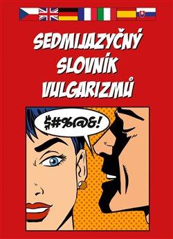 Obálka titulu Sedmijazyčný slovník vulgarizmů