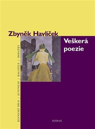 Veškerá poezie - Básnické dílo + juvenilie, bagately a dodatky - Zbyněk Havlíček | Booksquad.ink