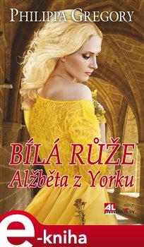 Obálka titulu Bílá růže - Alžběta z Yorku