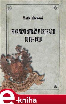 Obálka titulu Finanční stráž v Čechách 1842 - 1918