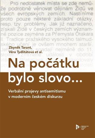 Na počátku bylo slovo...:Verbální projevy antisemitismu v moderním českém diskurzu - Zbyněk Tarant, | Booksquad.ink