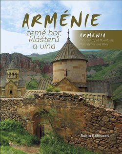 Obálka titulu Arménie země hor, klášterů a vína / Armenia the Country of Mountains, Monasteries and Wine