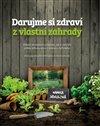 Obálka knihy Darujme si zdraví z vlastní zahrady