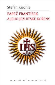 Obálka titulu Papež František a jeho jezuitské kořeny