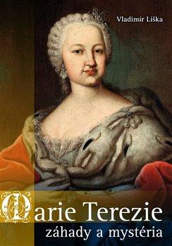 Obálka titulu Marie Terezie: záhady a mystéria
