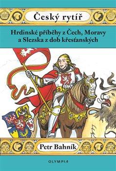 Obálka titulu Český rytíř - Hrdinské příběhy z Čech, Moravy a Slezska z dob křesťanských