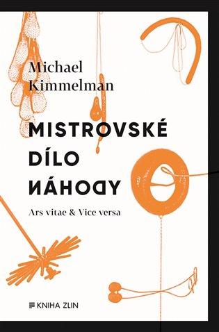 Mistrovské dílo náhody:Ars vitae & vice versa - Michael Kimmelman   Booksquad.ink