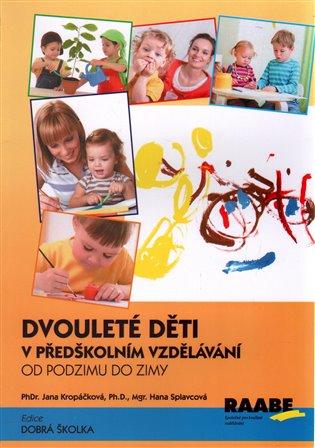 Dvouleté děti v předškolním vzdělávání:Od podzimu do zimy - Jana Kropáčková, | Replicamaglie.com