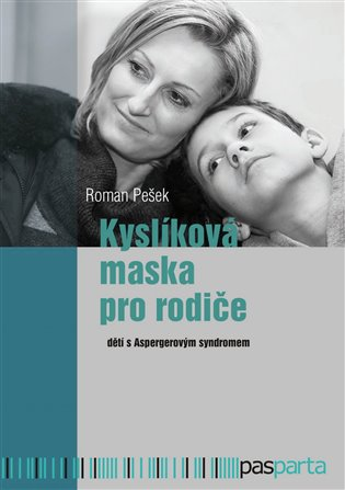 Kyslíková maska pro rodiče:dětí s Aspergerovým syndromem - Roman Pešek | Booksquad.ink