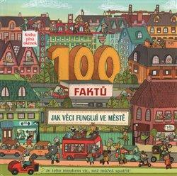 Obálka titulu 100 faktů - Jak věci fungují ve městě