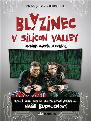 Blázinec v Silicon Valley:Rychlá auta, luxusní jachty, divoké večírky a... naše budoucnost - Antonio García Martinéz | Booksquad.ink