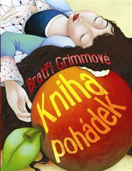 Kniha pohádek - Bratři Grimmové