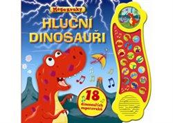 Obálka titulu Hluční dinosauři - 18 dinosauřích superzvuků