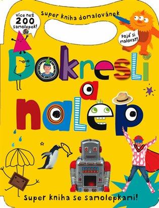 Dokresli a nalep - Super kniha domalovánek - více než 200 samolepek - - | Booksquad.ink