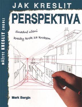 Jak kreslit - Perspektiva - Mark Bergin | Booksquad.ink