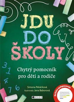 Jdu do školy. Chytrý pomocník pro děti a rodiče - Simona Pekárková