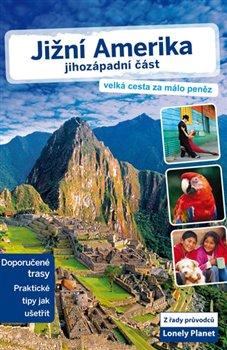 Obálka titulu Jižní Amerika – jihozápadní část - Lonely Planet