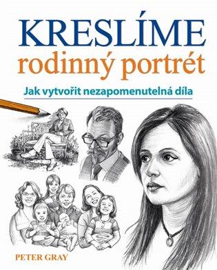 Kreslíme rodinný portrét - Jak vytvořit nezapomenutelná díla - Peter Gray | Booksquad.ink