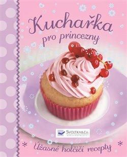 Obálka titulu Kuchařka pro princezny - Úžasné holčičí recepty