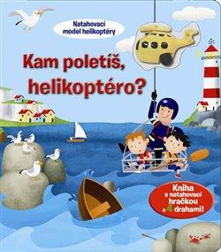 Obálka titulu Kam poletíš, helikoptéro? - Kniha s natahovací hračkou a 4 drahami!