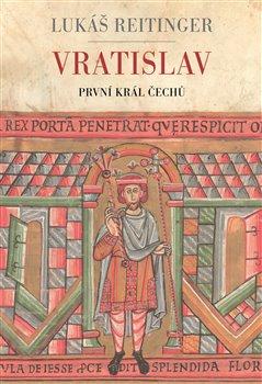 Obálka titulu Vratislav - První král Čechů