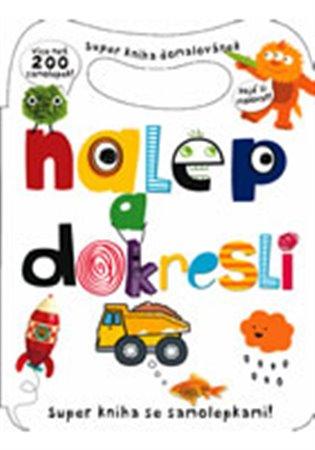 Nalep a dokresli:Super kniha domalovánek - více než 200 samolepek - - | Booksquad.ink