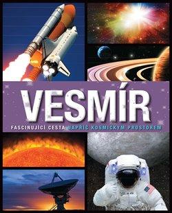 Obálka titulu Vesmír: Fascinující cesta napříč kosmickým prostorem
