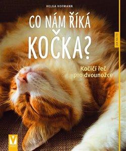 Obálka titulu Co nám říká kočka? - Kočičí řeč pro dvounožce