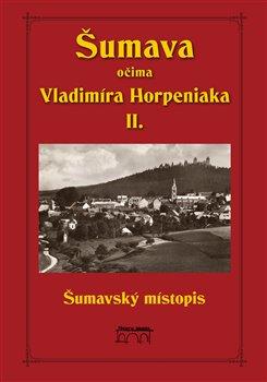 Obálka titulu Šumava očima Vladimíra Horpeniaka II. (místopis)