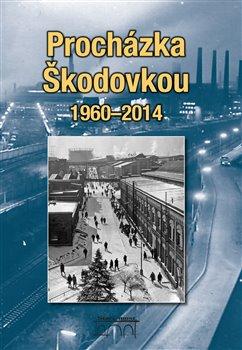 Obálka titulu Procházka Škodovkou 1960-2014