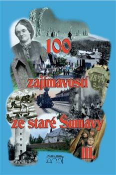 Obálka titulu 100 zajímavostí ze staré Šumavy III.