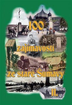 Obálka titulu 100 zajímavostí ze staré Šumavy II.