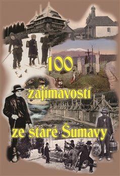 Obálka titulu 100 zajímavostí ze staré Šumavy