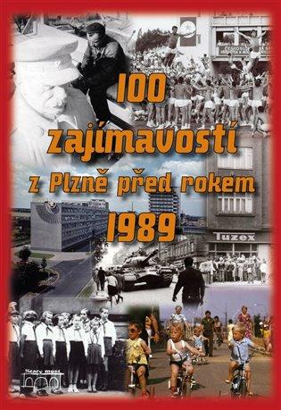 100 ZAJÍMAVOSTÍ Z PLZNĚ PŘED ROKEM 1989