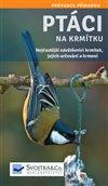 Obálka knihy Ptáci na krmítku - Nejčastější návštěvníci krmítek, jejich určování a krmení