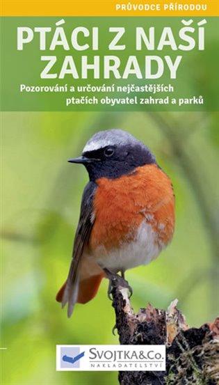 Ptáci z naší zahrady - Pozorování a určování nejčastějších ptačích obyvatel zahrad a parků - -   Booksquad.ink