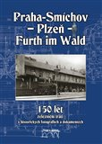 Obálka knihy 150 let železniční trati Praha-Smíchov - Plzeň - Furth im Wald v historických fotografiích a dokumentech
